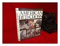The American Red Cross: The First Century