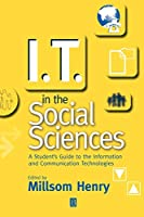 I.T. in the Social Sciences: A Student's Guide to the Information and Communication Technologies (Infosource Computing for Students) (Infosource Computing for Students S)