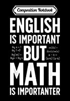 Composition Notebook: English is Important but Math is Importanter Teacher, Journal 6 x 9, 100 Page Blank Lined Paperback Journal/Notebook