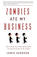 Zombies Ate My Business: How to Keep Your Traditional Business from Becoming One of the Undead