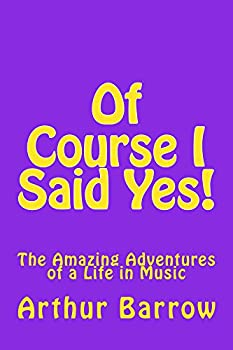 Of Course I Said Yes!: The Amazing Adventures of a Life in Music (English Edition)