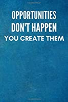 Opportunities don't happen, you create them: Motivational Notebook, Journal, Diary (110 Pages, Blank, 6 x 9), Note Taking System for School and University, Inspirational and wise Quote, modern, cheap, Task List Manager,