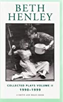 Beth Henley: Collected Plays 1990-1999 (Contemporary Playwrights Series)