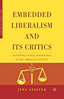 Embedded Liberalism and its Critics: Justifying Global Governance in the American Century (New Visions in Security)