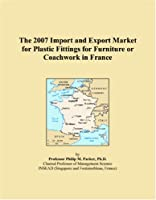 The 2007 Import and Export Market for Plastic Fittings for Furniture or Coachwork in France