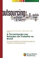 A Terceirização nas Relações de Trabalho no Brasil: Principais Problemas da Terceirização do Trabalho no Mundo Jurídico