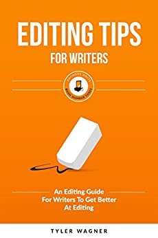 Editing Tips For Writers: An Editing Guide For Writers To Get Better At Editing (Authors Unite Book 3) by [Wagner, Tyler]