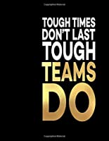 """Tough Times Don't Last Tough Teams Do: Great Gift Notebook Idea With Funny Saying On Cover, Joke For Coworker (110 Pages, Lined Blank 8.5x11"""") Clubs New Employee, Team Member At Work, College Societies, Teamwork, Diary, Planner Appreciation, Black (Humorous Business Office Journal For Co-worker)"""