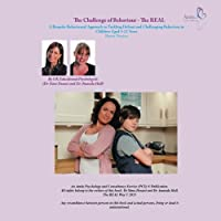 The Challenge of Behaviour - the Real Way: A Bespoke Behavioural Approach to Tackling Defiant and Challenging Behaviour in Children Aged 3-12 Years Parent Version