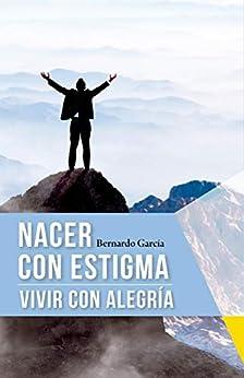 Nacer con estigma, vivir con alegría (Spanish Edition) by [García, Bernardo]