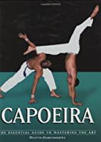 Capoeira: The Essential Guide to Mastering the Art