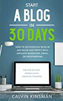 Start a Blog in 30 Days: How to Successfully Blog in ANY Niche and Profit with Affiliate Marketing, Email, or Dropshipping