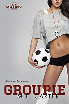 Groupie (Texas Mutiny Book 2) by [Carter, ME]