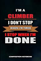 I am a Climber I don't stop when I am tired I stop when I am Done: Composition Notebook, Birthday Journal for Climbing, Outdoor Adventure Lovers to write on