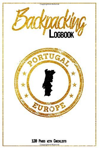 Backpacking Logbook Portugal Europe 120 Pages with Checklists: 6x9 Hiking Journal, Backpack and Camping Notebook Checklists and Bucketlists perfect gift for your Trip to Portugal (Europe) for every Traveler