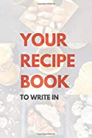 Your Recipe Book: Make Your Own Cookbook - Recipe Book Journal For Personalized Recipes-Organizer For Recipes