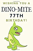 Wishing you A DINO-MITE 77th Birthday: 77th Birthday Gift / Journal / Notebook / Diary / Unique Greeting & Birthday Card Alternative