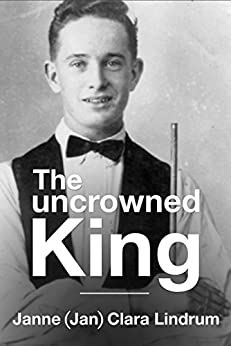 The Uncrowned King by [Lindrum, Janne (Jan) Clara]
