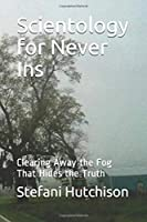 Scientology for Never Ins: Clearing Away the Fog That Hides the Truth