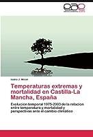 Temperaturas extremas y mortalidad en Castilla-La Mancha, España: Evolución temporal 1975-2003 de la relación entre temperatura y mortalidad y perspectivas ante el cambio climático