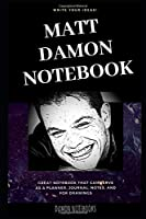 Matt Damon Notebook: Great Notebook for School or as a Diary, Lined With More than 100 Pages. Notebook that can serve as a Planner, Journal, Notes and for Drawings. (Matt Damon Notebooks)