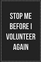 Stop Me Before I Volunteer Again: College Ruled Notebook | Novelty Lined Journal | Gift Card Alternative | Perfect Keepsake For Passive Aggressive People