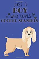 Just A Boy Who Loves Cocker Spaniels: Cute Cocker Spaniel Dog Lover Journal / Notebook / Diary Perfect for Birthday Card Present or Christmas Gift Support Mans Best Friend and The Greatest Pets In The World