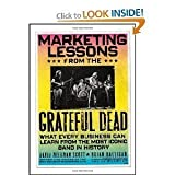 Marketing Lessons from the Grateful Dead: What Every Business Can Learn from the Most Iconic Band in History [Hardcover]