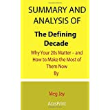 Summary and Analysis of The Defining Decade: Why Your 20s Matter – and How to Make the Most of Them Now By Meg Jay