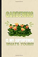 Gardening is my superpower what's yours: Funny Blank Lined Notebook/ Journal For Plant Lady Gardening, Nature Landscape Gardener, Inspirational Saying Unique Special Birthday Gift Idea Cute Ruled 6x9 110 Pages