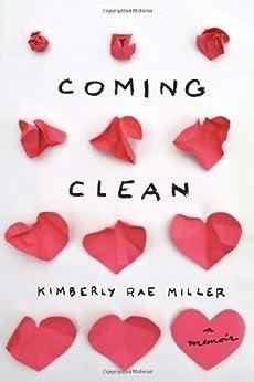 Coming Clean: A Memoir by [Miller, Kimberly Rae]