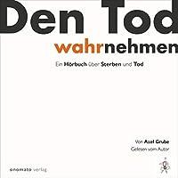 Den Tod wahrnehmen: Ein Hoerbuch von Axel Grube