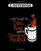 Notebook: cleveland football i just want to drink beer  College Ruled - 50 sheets, 100 pages - 8 x 10 inches