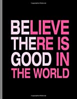 Believe There Is Good In The World: Be The Good Inspiring Quotes Notebook - 120 Lined Pages 8.5x11 Composition