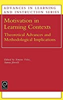 Motivation in Learning Contexts: Theoretical and Methodological Implications (Advances in Learning and Instruction Series)