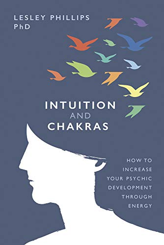 Intuition and Chakras: How to Increase Your Psychic Development Through Energy (English Edition)