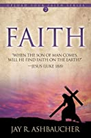 Faith: When the Son of Man Comes, Will He Find Faith On The Earth? (Upload Your Faith)
