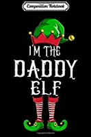 Composition Notebook: Mens I'm The Daddy Elf Matching Christmas Family s Journal/Notebook Blank Lined Ruled 6x9 100 Pages