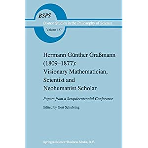 Hermann Guenther Grassmann (1809-1877): Visionary Mathematician, Scientist and Neohumanist Scholar (Boston Studies in the Philosophy and History of Science)