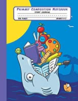 Primary Composition Notebook Story Journal: Funny Shark Notebook with Picture Space and Handwriting Practice Paper for Kids in Kindergarten, First and Second Grade, 100 Blank Writing Pages with Dotted Midline for Elementary School Students
