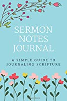 Sermon Notes Journal: A Perfect Journal To Record And Remember Each Week's Sermon (Bible Study Journal, Church Notebook, Christian Notebook)