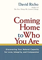 Coming Home to Who You Are: Discovering Your Natural Capacity for Love, Integrity, and Compassion by David Richo(2011-12-27)