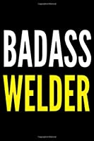 BADASS WELDER: BADASS WELDER Journal/Notebook Blank Lined Ruled 6x9 100 Pages