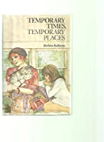 Temporary Times, Temporary Places