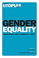Gender Equality: Transforming Family Divisions of Labor (The Real Utopias Project)