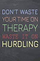 Don't Waste Your Time On Therapy Waste It On Hurdling: Hurdling Notebook, Planner or Journal | Size 6 x 9 | 110 Dot Grid Pages | Office Equipment, Supplies, Gear |Funny Hurdling Gift Idea for Christmas or Birthday