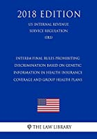 Interim Final Rules Prohibiting Discrimination Based on Genetic Information in Health Insurance Coverage and Group Health Plans (Us Internal Revenue Service Regulation) (Irs) (2018 Edition)