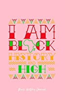 Black History Journal: I Am Black History High CBD Cool Black History Month Gift - Pink Ruled Lined Notebook - Diary, Writing, Notes, Gratitude, Goal Journal - 6x9 120 pages