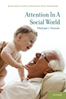 Attention in a Social World (Social Cognition and Social Neuroscience) by Michael I. Posner(2014-03-15)