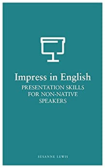 Presentation Skills for Non-Native Speakers (Impress in English) by [Lewis, Susanne]
